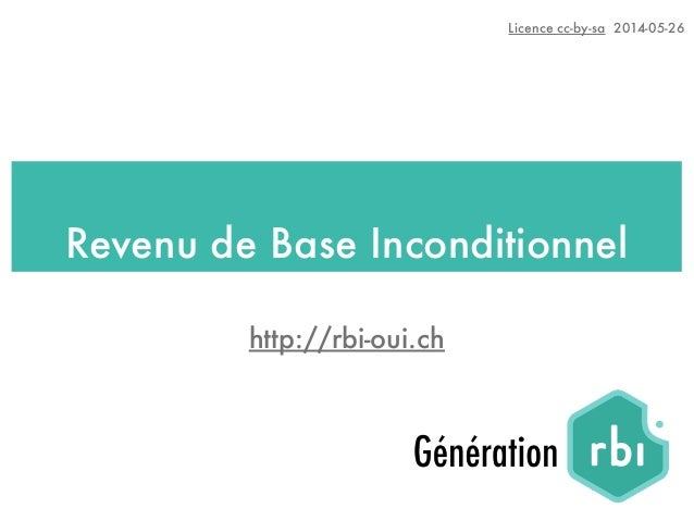 Revenu de Base Inconditionnel Licence cc-by-sa 2014-05-26 http://rbi-oui.ch