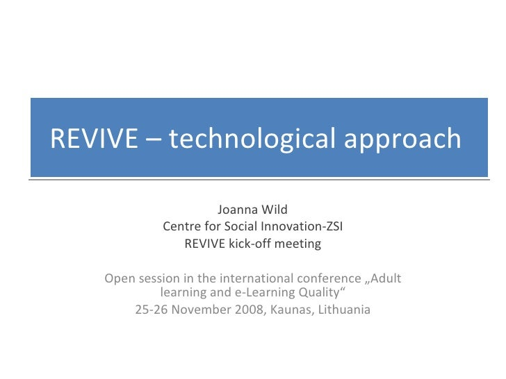 REVIVE – technological approach  Joanna Wild Centre for Social Innovation-ZSI REVIVE kick-off meeting Open session in the ...