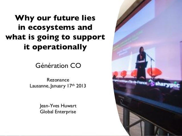 Why our future lies!  in ecosystems and!what is going to support!    it operationally!       Génération CO!            Rez...