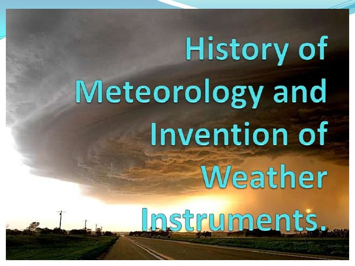 History of Meteorology and Invention of Weather Instruments.<br />