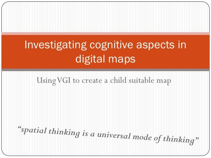 Investigating cognitive aspects in           digital maps  Using VGI to create a child suitable map