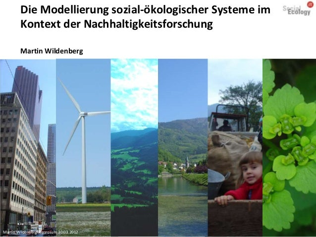 Die Modellierung sozial-ökologischer Systeme im        Kontext der Nachhaltigkeitsforschung        Martin WildenbergMartin...