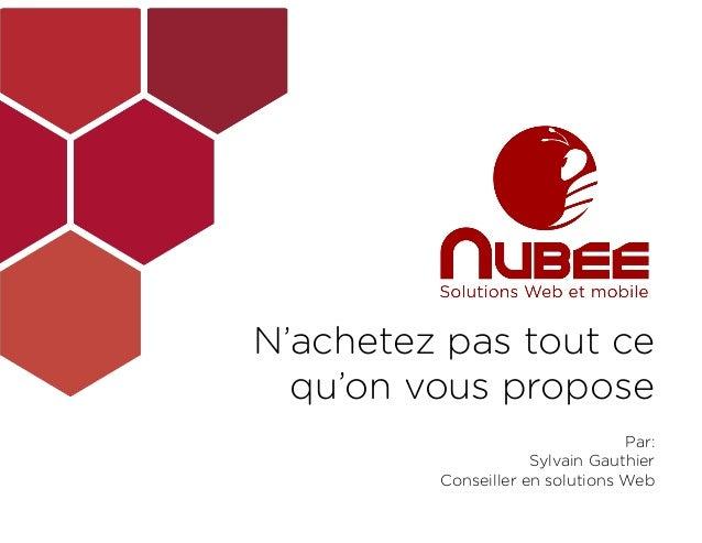 N'achetez pas tout ce  qu'on vous propose Par: Sylvain Gauthier Conseiller en solutions Web