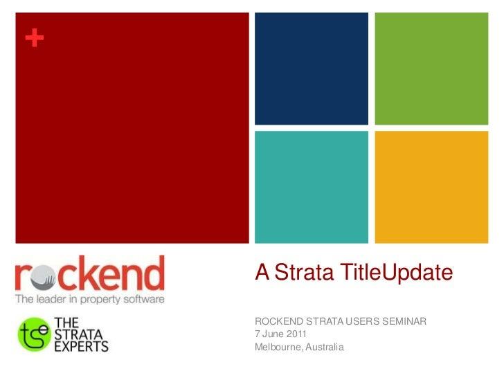 A Strata TitleUpdate<br />ROCKEND STRATA USERS SEMINAR<br />7 June 2011<br />Melbourne, Australia <br />
