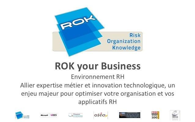 ROK your Business                  Environnement RHAllier expertise métier et innovation technologique, unenjeu majeur pou...