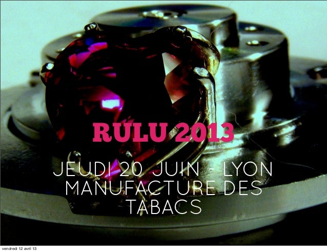 RULU 2013                       JEUDI 20 JUIN - LYON                        MANUFACTURE DES                             TA...