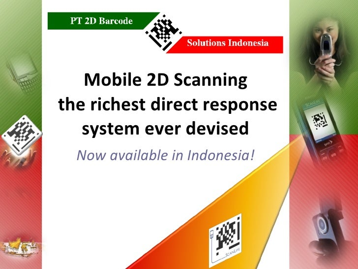 Mobile 2D Scanning  the richest direct response system ever devised Now available in Indonesia!