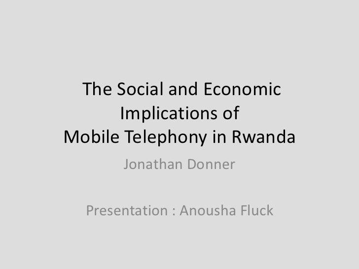 The Social and Economic      Implications ofMobile Telephony in Rwanda       Jonathan Donner  Presentation : Anousha Fluck