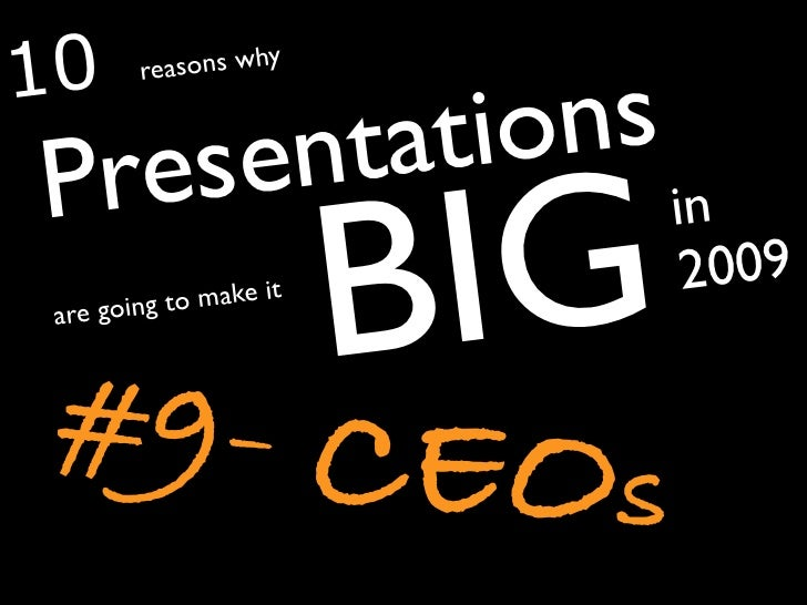 CEOs - 10 reasons why Presentations are going to make it big in 2009