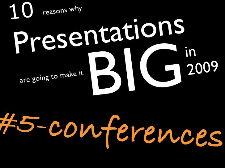 Conferences - 10 reasons why Presentations are going to make it big in 2009
