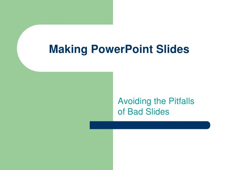 Making PowerPoint Slides<br />Avoiding the Pitfalls of Bad Slides<br />