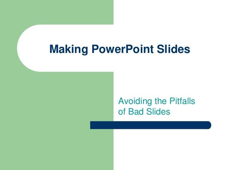 Making PowerPoint Slides<br />Avoiding the Pitfalls of Bad Slides<br />