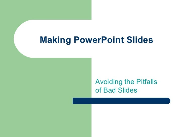Making PowerPoint Slides           Avoiding the Pitfalls           of Bad Slides