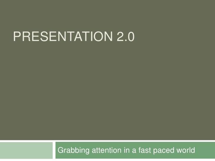 PRESENTATION 2.0  Sustaining attention in the modern world