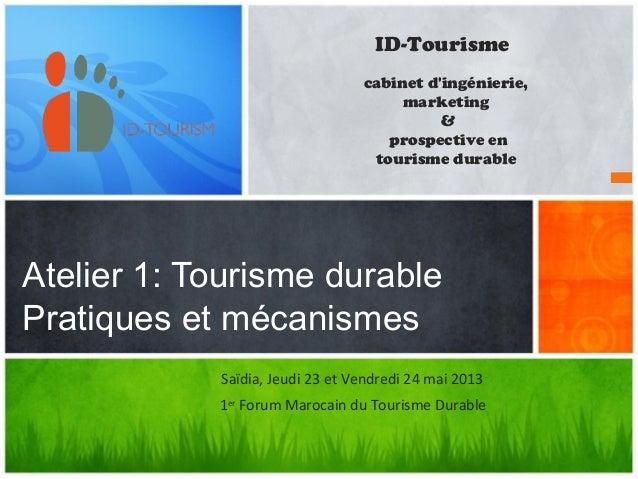 Atelier 1: Tourisme durablePratiques et mécanismesID-Tourismecabinet dingénierie,marketing&prospective entourisme durableS...