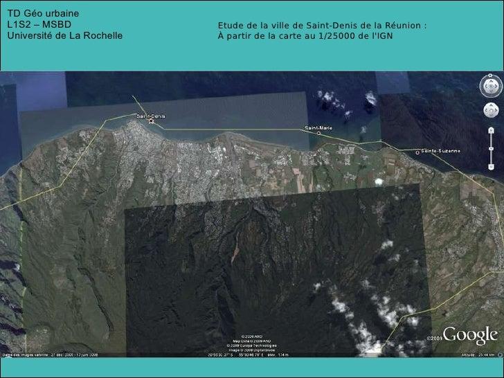 TD Géo urbaine L1S2 – MSBD Université de La Rochelle Etude de la ville de Saint-Denis de la Réunion : À partir de la carte...