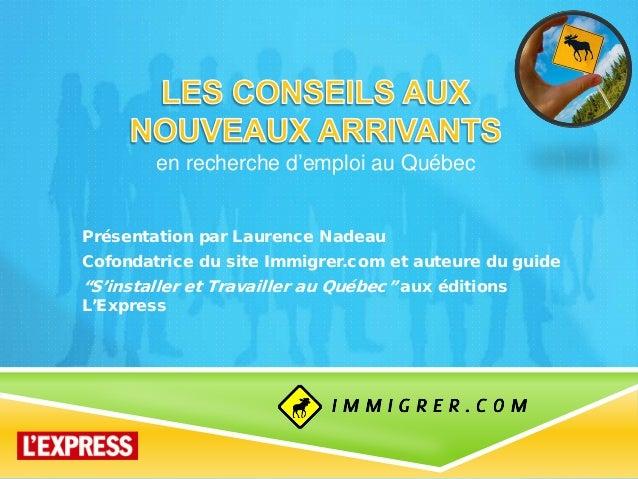 """Présentation par Laurence Nadeau Cofondatrice du site Immigrer.com et auteure du guide """"S'installer et Travailler au Québe..."""