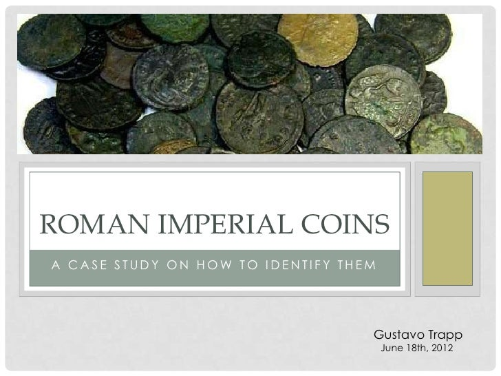 ROMAN IMPERIAL COINSA CASE STUDY ON HOW TO IDENTIFY THEM                                   Gustavo Trapp                  ...
