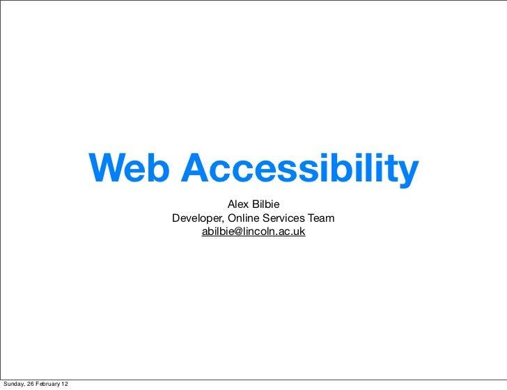 Web Accessibility                                        Alex Bilbie                             Developer, Online Service...
