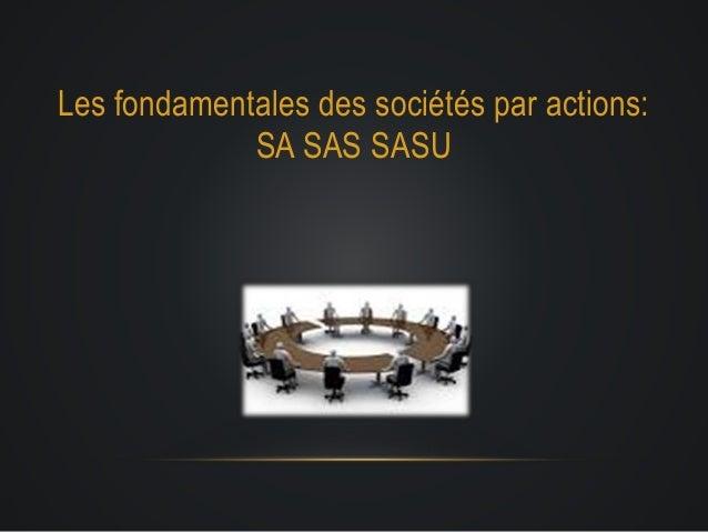 Les fondamentales des sociétés par actions: SA SAS SASU