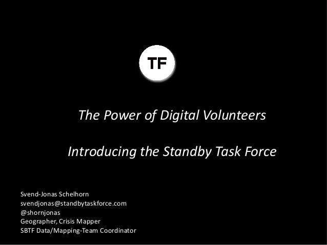 The Power of Digital Volunteers             Introducing the Standby Task ForceSvend-Jonas Schelhornsvendjonas@standbytaskf...