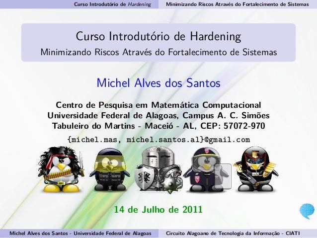 Curso Introdutório de Hardening Minimizando Riscos Através do Fortalecimento de Sistemas Curso Introdutório de Hardening M...