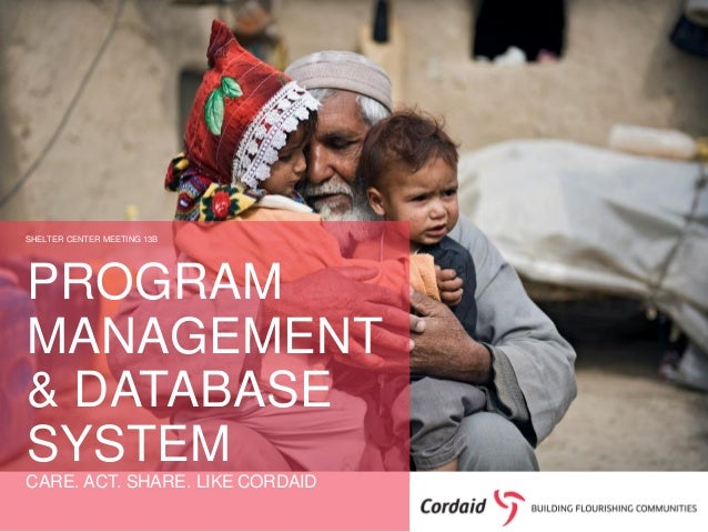 SHELTER CENTER MEETING 13B  PROGRAM MANAGEMENT & DATABASE SYSTEM CARE. ACT. SHARE. LIKE CORDAID