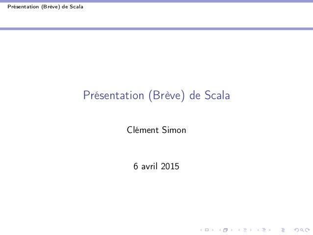 Présentation (Brève) de Scala Présentation (Brève) de Scala Clément Simon 6 avril 2015