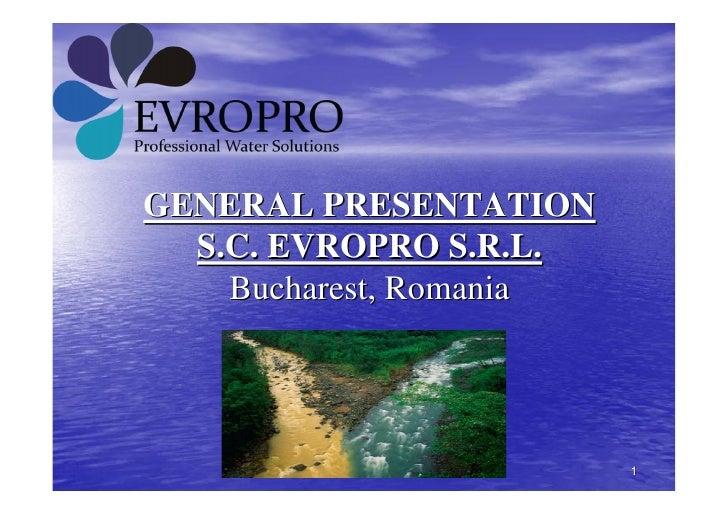 GENERAL PRESENTATION  S.C. EVROPRO S.R.L.    Bucharest, Romania                         1