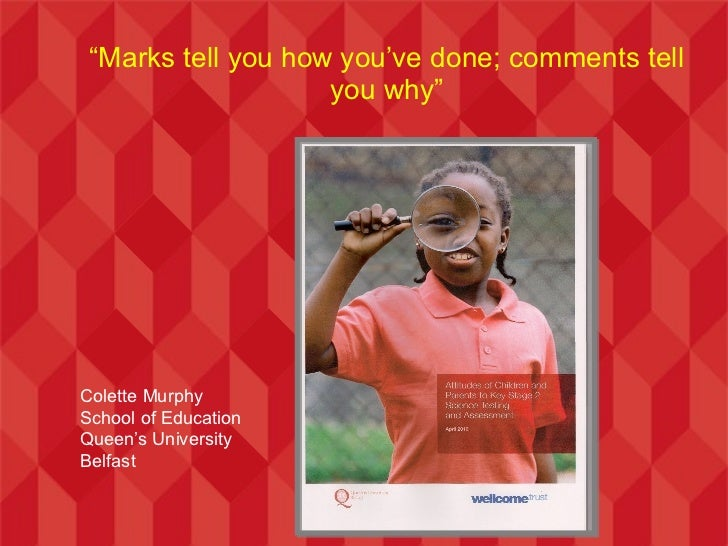 """Marks tell you how you've done; comments tell                    you why""Colette MurphySchool of EducationQueen's Univers..."
