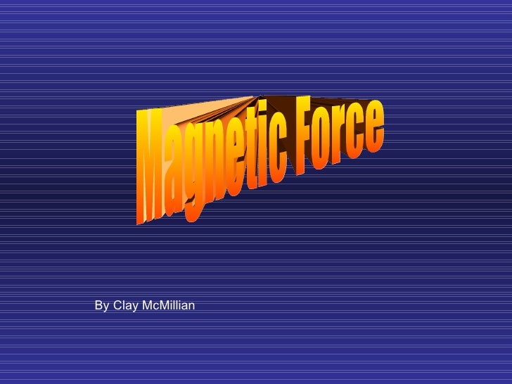 Magnetic Force By Clay McMillian