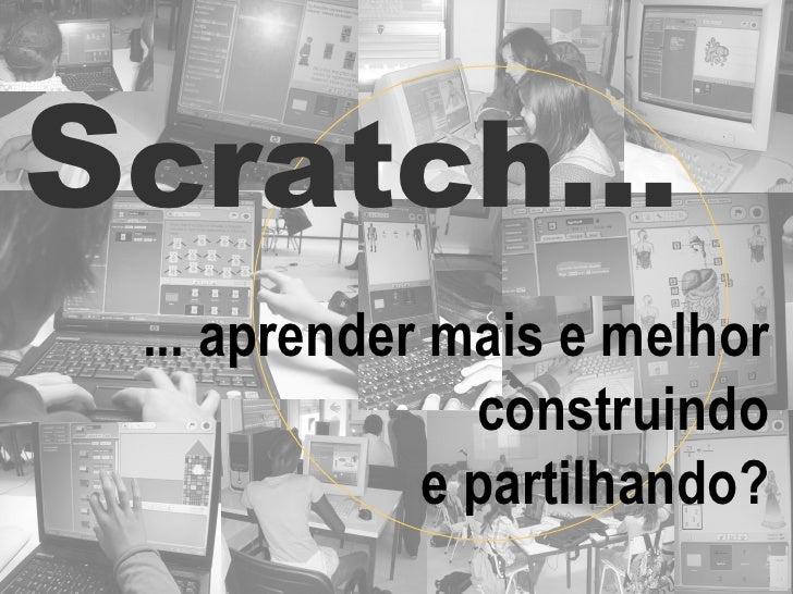 S cratch... ... aprender mais e melhor construindo e partilhando?