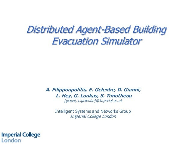 Distributed Agent-Based Building Evacuation Simulator A. Filippoupolitis, E. Gelenbe, D. Gianni, L. Hey, G. Loukas, S. Tim...