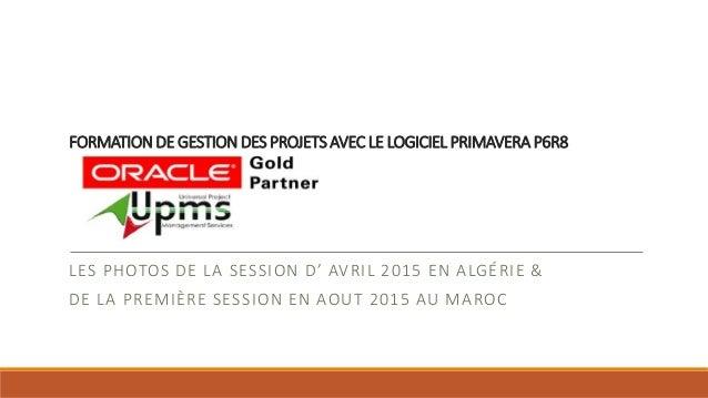 FORMATION DE GESTION DES PROJETS AVEC LE LOGICIEL PRIMAVERA P6R8 LES PHOTOS DE LA SESSION D' AVRIL 2015 EN ALGÉRIE & DE LA...