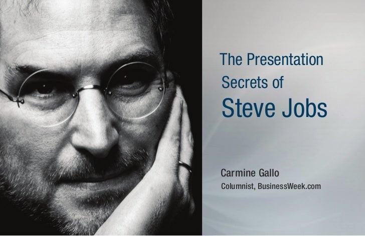 The PresentationSecrets ofSteve JobsCarmine GalloColumnist, BusinessWeek.com