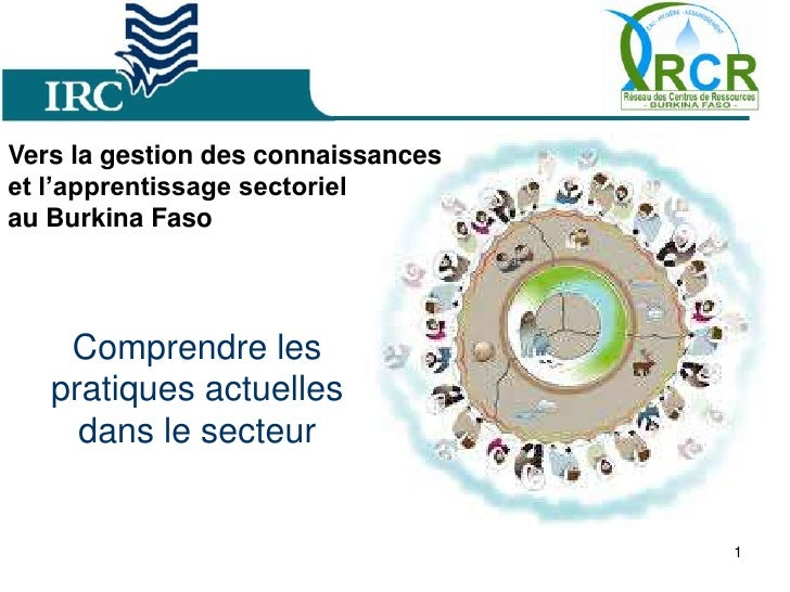 1<br />Vers la gestion des connaissances <br />et l'apprentissage sectoriel <br />au Burkina Faso<br />Comprendreles prati...