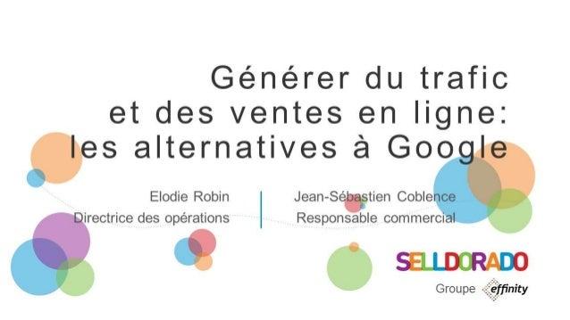 Générer du trafic et des ventes en ligne: les alternatives à Google Elodie Robin Directrice des opérations Jean-Sébastien ...