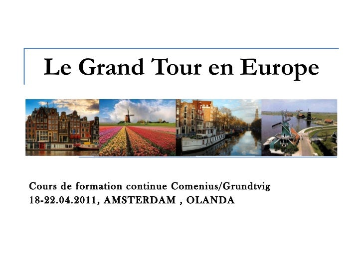 Le Grand Tour en Europe Cours de formation continue Comenius/Grundtvig 18-22.04.2011, AMSTERDAM , OLANDA