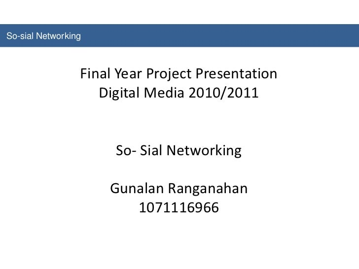 So-sial Networking<br />Final Year Project Presentation<br />Digital Media 2010/2011<br />So- Sial Networking<br />Gunalan...