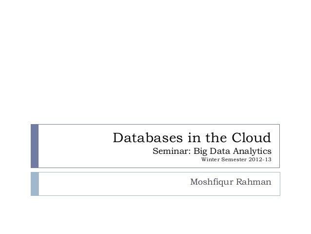 Databases in the Cloud     Seminar: Big Data Analytics                Winter Semester 2012-13             Moshfiqur Rahman