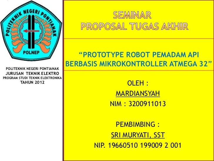 """PROTOTYPE ROBOT PEMADAM API POLITEKNIK NEGERI PONTIANAK                                   BERBASIS MIKROKONTROLLER ATMEGA..."