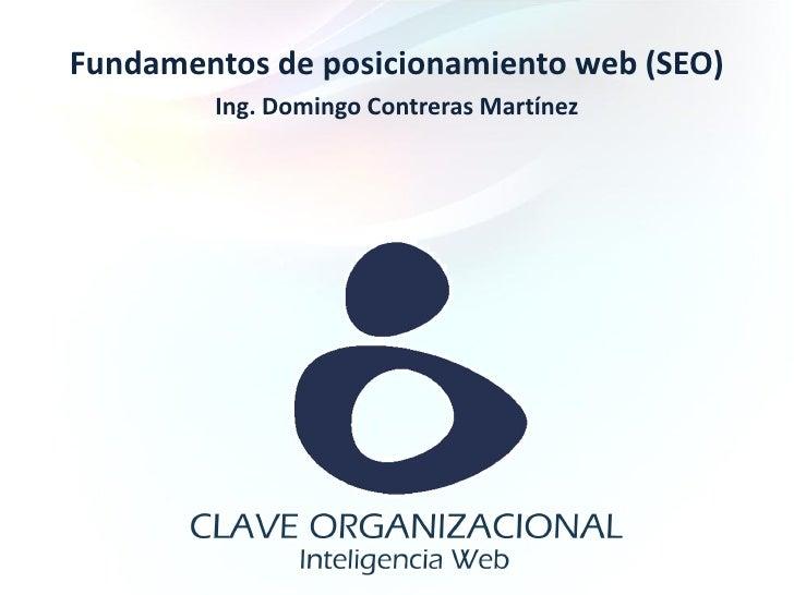 Fundamentos de posicionamiento web (SEO)         Ing. Domingo Contreras Martínez