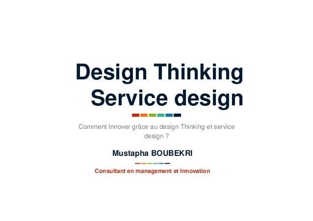 Design Thinking Service design Comment Innover grâce au design Thinking et service design ? Consultant en management et In...