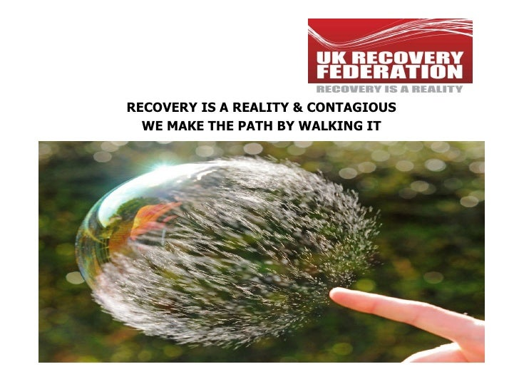 RECOVERY IS A REALITY & CONTAGIOUS WE MAKE THE PATH BY WALKING IT