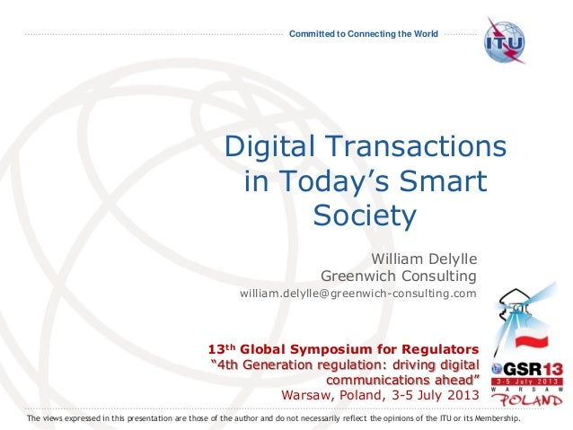"Committed to Connecting the World Digital Transactions in Today's Smart Society 13th Global Symposium for Regulators ""4th ..."