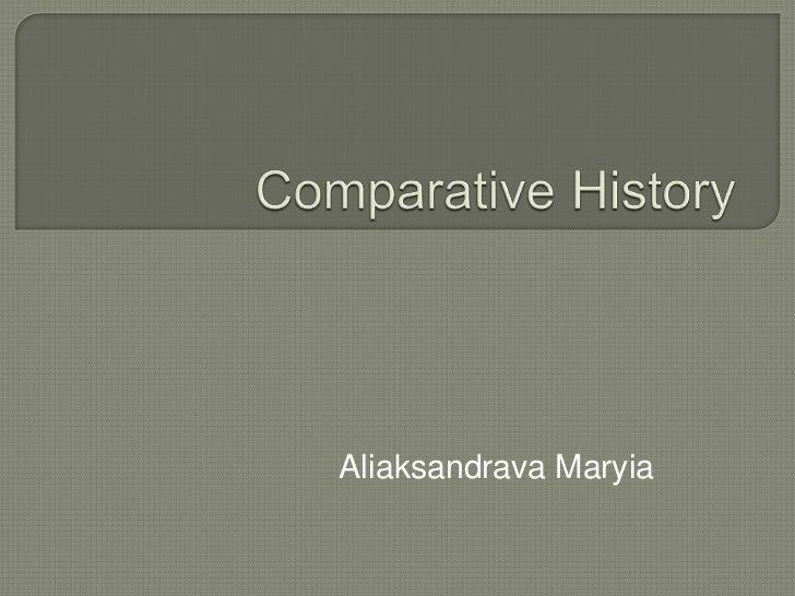 Comparative History<br />AliaksandravaMaryia<br />