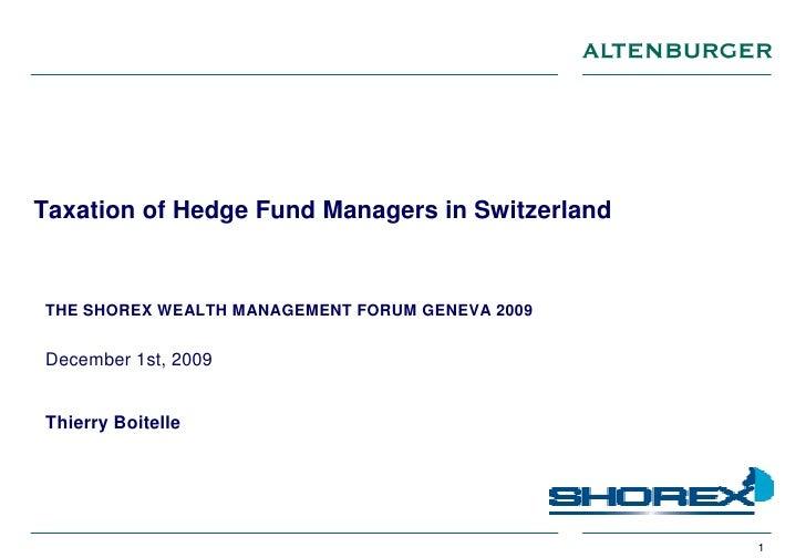 Taxation of Hedge Fund Managers in Switzerland   THE SHOREX WEALTH MANAGEMENT FORUM GENEVA 2009   December 1st, 2009   Thi...