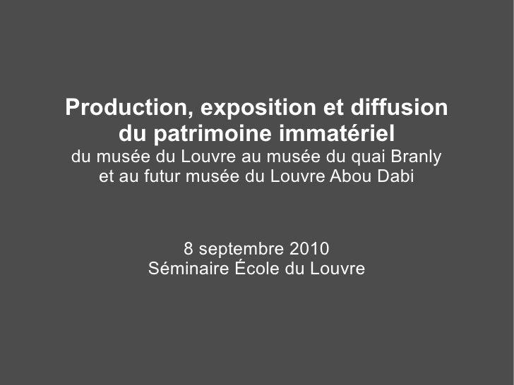 Production, exposition et diffusion     du patrimoine immatériel du musée du Louvre au musée du quai Branly    et au futur...