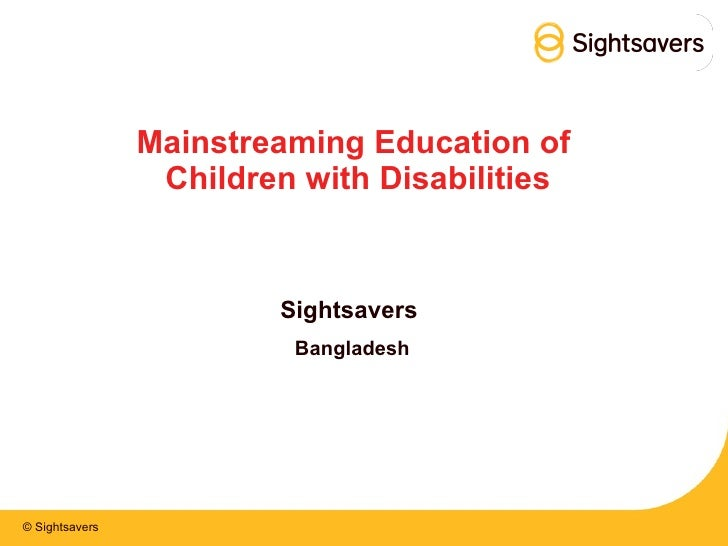 Mainstreaming Education of  Children with Disabilities Sightsavers  Bangladesh