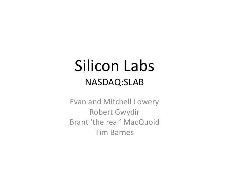 Silicon Labs    NASDAQ:SLABEvan and Mitchell Lowery      Robert GwydirBrant 'the real' MacQuoid        Tim Barnes